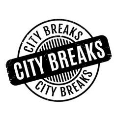city breaks rubber stamp vector image