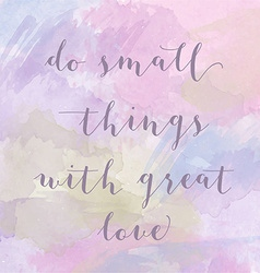 Do small things with great love motivation vector image