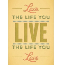 Love The Life You Live Live the Life You Love vector image