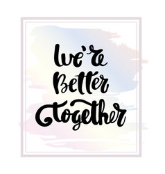 We are better together typography poster vector
