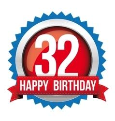 Thirty two years happy birthday badge ribbon vector image