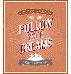 Follow your dreams typographic design vector image vector image