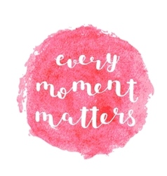 Every moment matters brush lettering vector