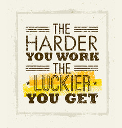 The harder you work the luckier you get motivation vector