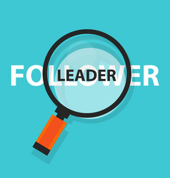 Leader follower concept business magnifying word vector