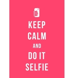 keep calm and do it selfie card vector image