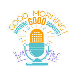 microphone for the radio good morning vector image