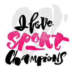 I love sport champions lettering style motivation vector
