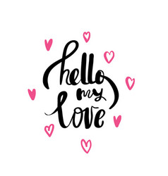 hello my love hand written typography poster vector image