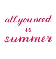 All you need is summer brush lettering vector