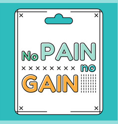 No pain no gain inspirational and motivational vector