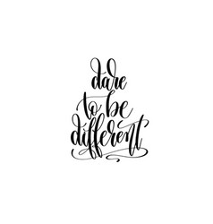 Dare to be different hand lettering inscription vector