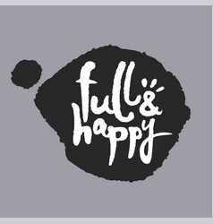 full and happy in a speech bubble vector image vector image