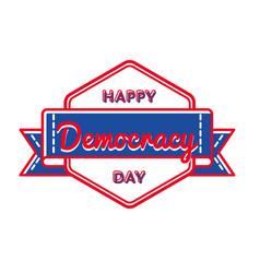 Happy democracy day greeting emblem vector