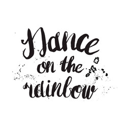 Hand-drawn lettering dance on the rainbow vector