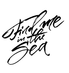 Find me in the sea modern calligraphy hand vector