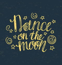 hand-drawn lettering dance on the moon vector image