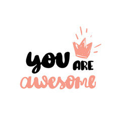 you are awesome hand written typography poster vector image vector image
