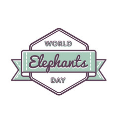 World elephants day greeting emblem vector