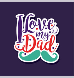 I love my dad design element for greeting card vector