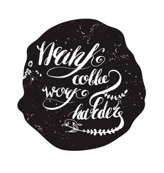 Coffe and work lettering vector