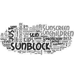 Best sunscreen for children sunblocks are better vector