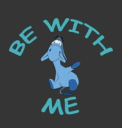 Sad donkey waving hand with text be with me t-shir vector