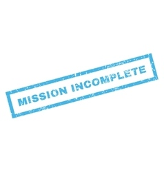Mission incomplete rubber stamp vector