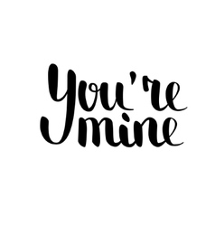 You re mine brush hand-drawn lettering acceptable vector