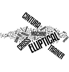 the cintura elliptical cross trainer text vector image vector image