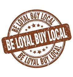 Be loyal buy local brown grunge round vintage vector