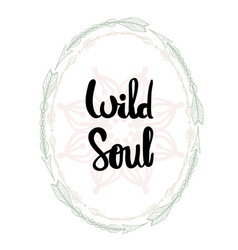 Wild soul hand written typography poster vector