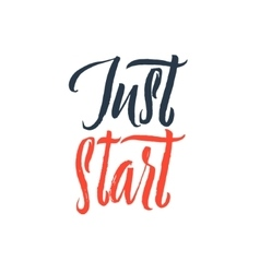 Just Start Hand Drawn Calligraphy vector image vector image