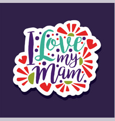 i love my mam design element for greeting card vector image vector image