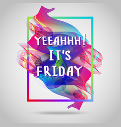 Yeah it is friday inspirational quote vector