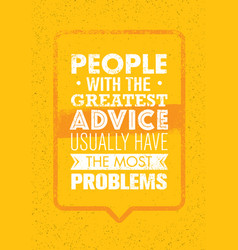 people with the greatest advice usually have the vector image vector image