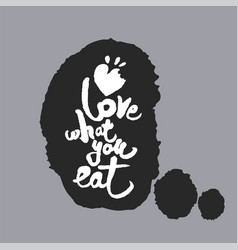 Love what you eat in a speech bubble vector