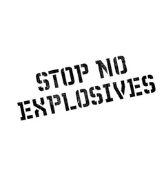 stop no explosives rubber stamp vector image