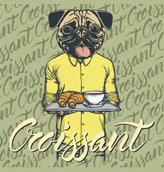 Pug dog with croissant and coffee vector