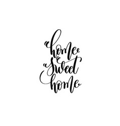 home sweet home - hand lettering inscription vector image