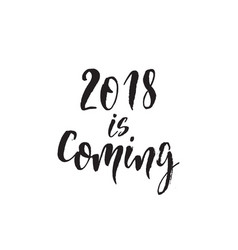 2018 is coming hand drawn lettering quote vector image vector image