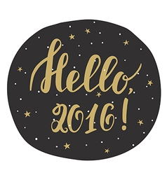 Hello 2016 New year card with hand drawn lettering vector image