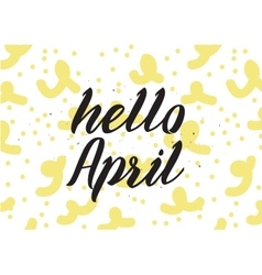 Hello april inscription greeting card with vector