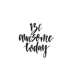 be awesome today hand drawn lettering quote vector image
