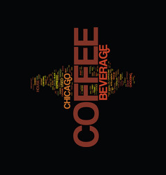 The coffee beverage chicago style text background vector