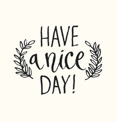 have a nice day modern hand drawn lettering vector image
