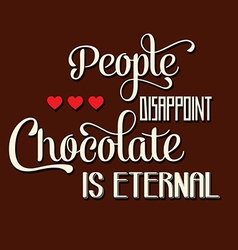 People disappoint chocolate is eternal quote vector