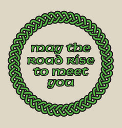 May the road rise to meet you design vector