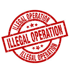 illegal operation round red grunge stamp vector image vector image