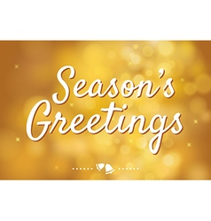 Seasons greetings with gold bokeh background vector